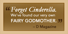 """Forget Cinderella. We've found our very own fairy godmother"" –D Magazine"